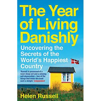 The Year of Living Danishly: Uncovering the Secrets of the World's Happiest Country (Paperback) by Russell Helen
