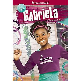 Gabriela (American Girl - Girl of the Year 2017 - Book 1) by Teresa E