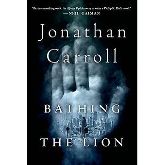Bathing the Lion by Jonathan Carroll - 9781250078353 Book