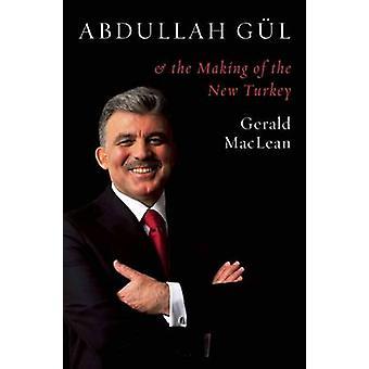 Abdullah Gül und das Making of der neuen Türkei durch Gerald M. Maclean-