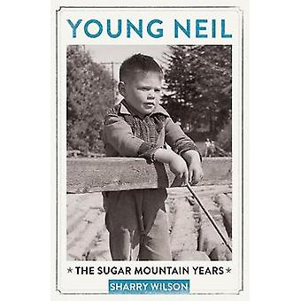 Young Neil  The Sugar Mountain Years by Sharry Wilson