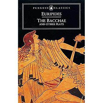 The  Bacchae  and Other Plays:  Ion , The Women of Troy , Helen , The Bacchae  (Classics)