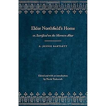 Elder Northfield's Home: or, Sacrificed on the Mormon Altar (Legacies of Nineteenth-Century American Women Writers)