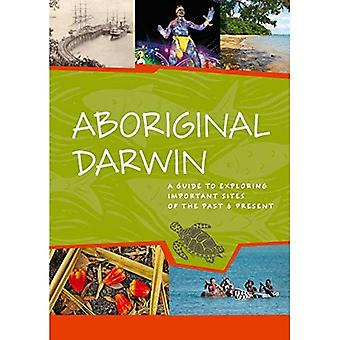 Aboriginal Darwin: A Guide to Important Places of the Past And Present