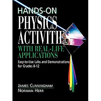 Hands on Physics Activities with Real Life Applications - Easy to Use Labs & Demonstrations for Grades 8-12: Easy-to-Use Labs and Demonstrations ... 8-12 ... Labs and Demonstrations for Grades 8-12