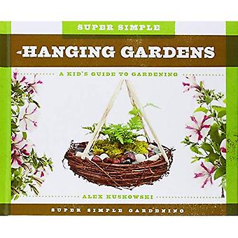 Super Simple Hanging Gardens:: A Kid's Guide to Gardening (Super Simple Gardening)