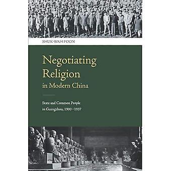 Onderhandelen over religie in Modern China: staat en gewone mensen in Guangzhou, 1900--1937