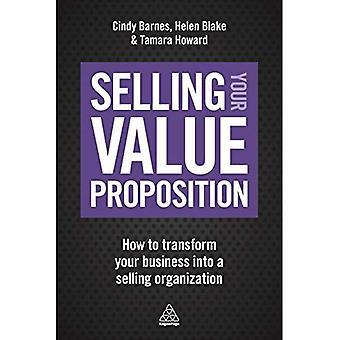 Verkoop uw Value Proposition: Hoe om te zetten van uw bedrijf in een verkoop organisatie