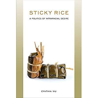 Sticky Rice: A Politics of� Intraracial Desire: A Politics of Intraracial Desire (Asian American History & Cultu)