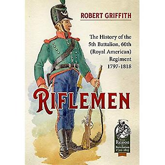 Riflemen: The History of the 5th Battalion, 60th (Royal American) Regiment -� 1797-1818 (Reason to Revolution)