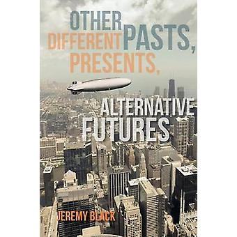 Other Pasts Different Presents Alternative Futures by Black & Jeremy M