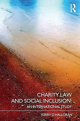 Charity Law and Social Inclusion An International Study by OHalloran & Kerry