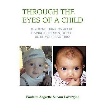 Through the Eyes of a Child If Youre Thinking about Having Children Dont . Until You Read This by Argrette & Paulette
