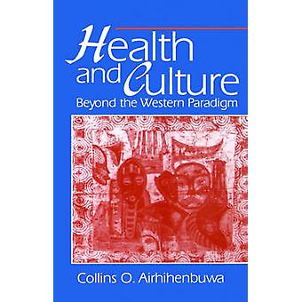 Health and Culture Beyond the Western Paradigm by Airhihenbuwa & Collins O. & PhD
