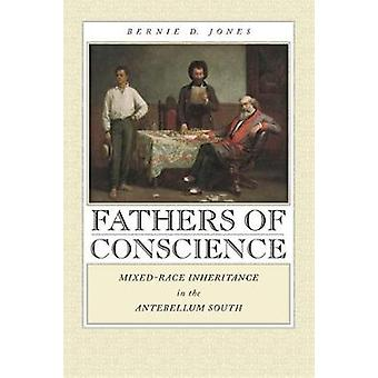 Fathers of Conscience MixedRace Inheritance in the Antebellum South by Jones & Bernie D.