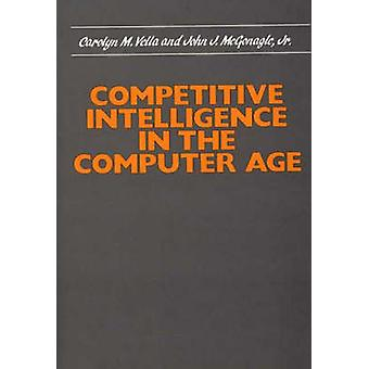 Competitive Intelligence in the Computer Age by Vella & Carolyn