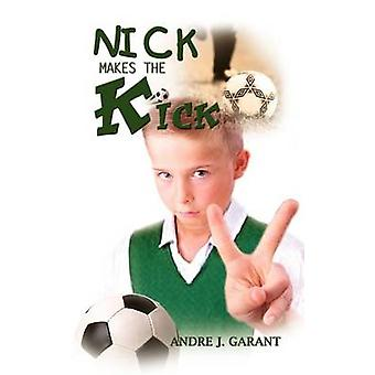 NICK MAKES THE KICK by Garant & Andre J.