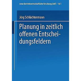 Planung in zeitlich offenen Entscheidungsfeldern by Schlchtermann & Jrg