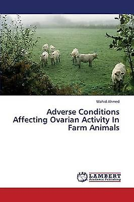 Adverse Conditions Affecting Ovarian Activity in Farm Animals by Ahmed Wahid