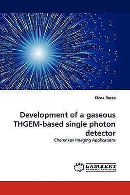 DevelopHommest of a Gaseous ThgemBased Single Photon Detector by Rocco & Elena