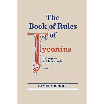 The Book of Rules of Tyconius - Its Purpose and Inner Logic by Pamela