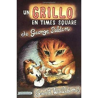 Un Grillo En Time Square by George Selden - Garth Williams - 97803744