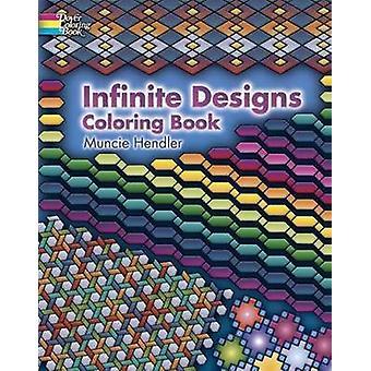 Infinite Designs Coloring Book by Muncie Hendler - 9780486448923 Book