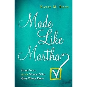 Made Like Martha - Good News for the Woman who Gets Things Done by Mad