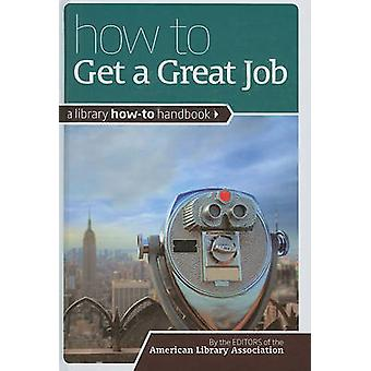 How to Get a Great Job - A Library How-to Handbook by ALA Editions - 9