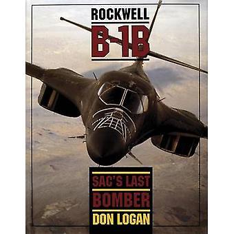 The Rockwell B-1B - SAC's Last Bomber by Don R. Logan - 9780887406669