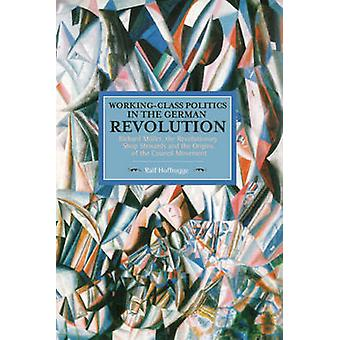 Working Class Politics in the German Revolution - Richard Muller - the