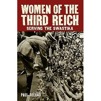 Nazi Women of the Third Reich - Serving the Swastika by Nazi Women of