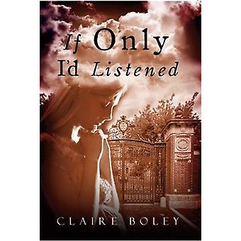 If Only I'd Listened by Claire Boley - 9781848977754 Book