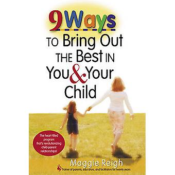 9 Ways to Bring Out the Best In You and Your Child by Maggie Reigh -