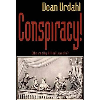 Conspiracy! - Who Really Killed Lincoln? by Dean Urdahl - 978087839606