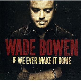 Wade Bowen - hvis vi nogensinde gøre det hjem [CD] USA import