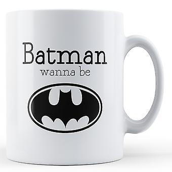 Batman Wanna Be - Printed Mug