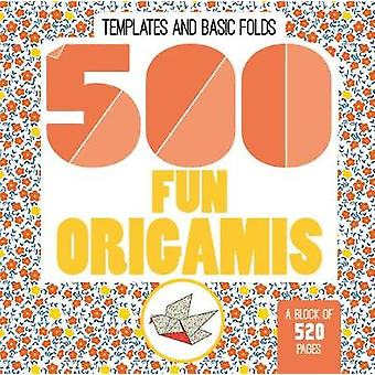 500 Fun Origamis by 500 Fun Origamis - 9780228101482 Book