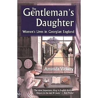 The Gentleman's Daughter - Women's Lives in Georgian England (New edit