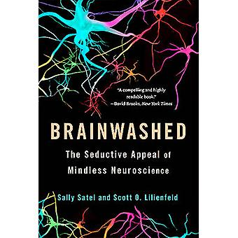 Brainwashed - The Seductive Appeal of Mindless Neuroscience by Sally S