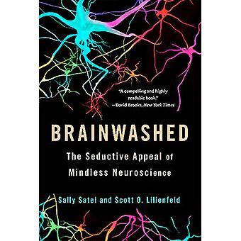 Gehirnwäsche - den verführerischen Reiz des geistlosen Neurowissenschaften von Sally S