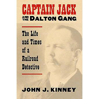 Captain Jack and the Dalton Gang - The Life and Times of a Railroad De