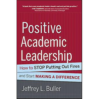 Positive Academic Leadership - How to Stop Putting Out Fires and Begin