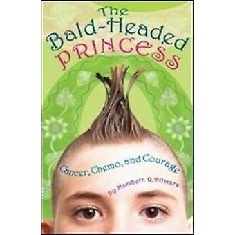 Bald-headed Princess - Cancer - Chemo - and Courage by Maribeth R. Dit