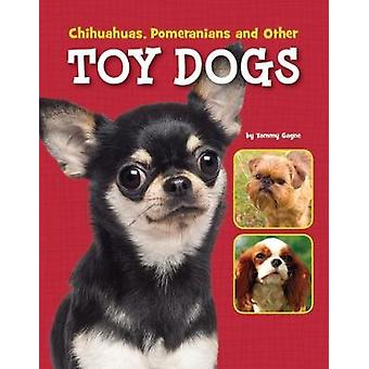 Chihuahuas - Pomeranians and Other Toy Dogs by Tammy Gagne - 97814747