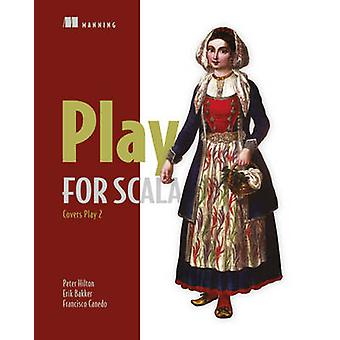 Play for Scala -Covers Play 2 by Peter Hilton - Erik Bakker - Francisc