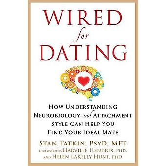 Wired for Dating - How Understanding Neurobiology and Attachment Style