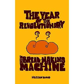 The Year of the Revolutionary New Bread-making Machine by Hassan Daou
