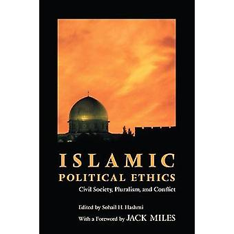 Islamic Political Ethics - Civil Society - Pluralism and Conflict by S
