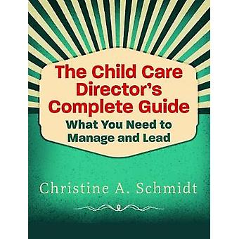 The Child Care Director's Complete Guide - What You Need to Manage and